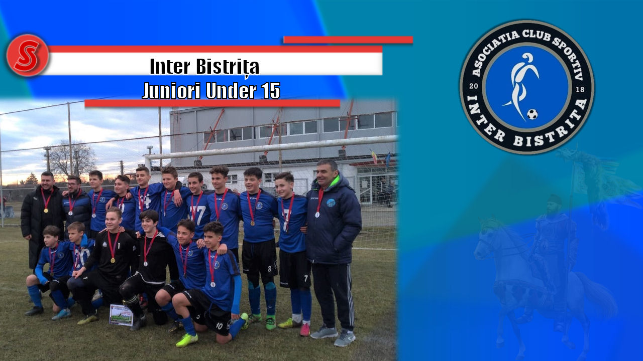 Cronicile Sfinxului (15) – Inter Bistrița, Juniori Under 15